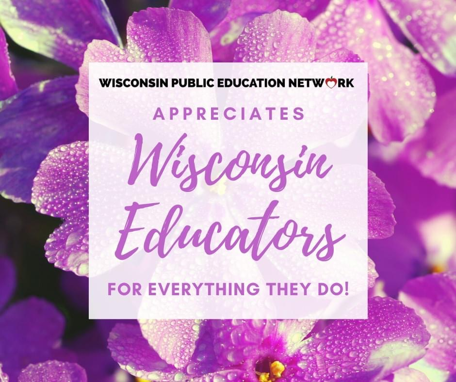 Wisconsin Public Education Network Appreciates Wisconsin Educators for everything they do